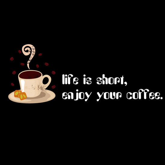 life is short enjoy your coffee pic