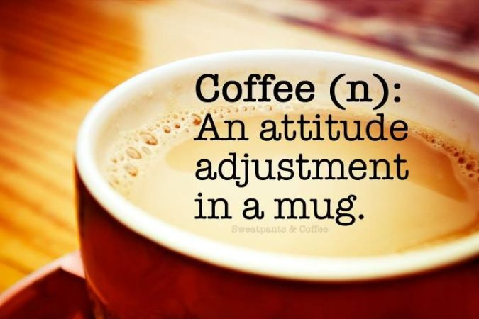 Coffee is an attitude adjustment