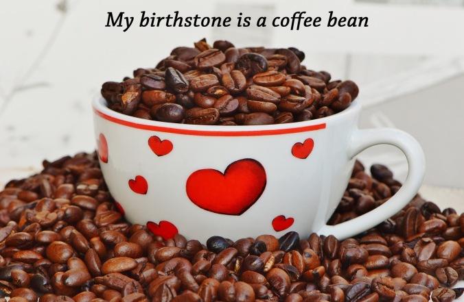 My birthstone is a coffee bean edit 2