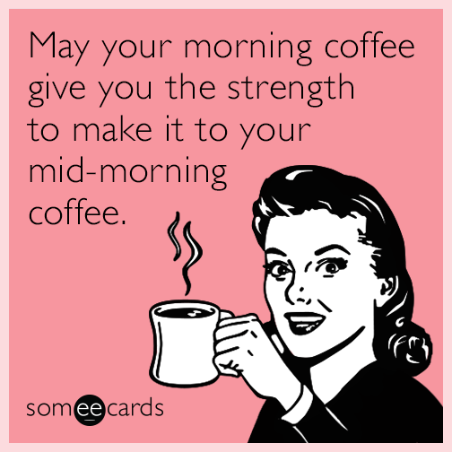 morning-coffee-strength-midmorning-funny-ecard-cSn